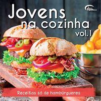 Jovens na Cozinha - Livro 1: Receitas só de Hambúrgueres