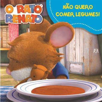 O Rato Renato - Livro 7: Não Quero Comer Legumes!