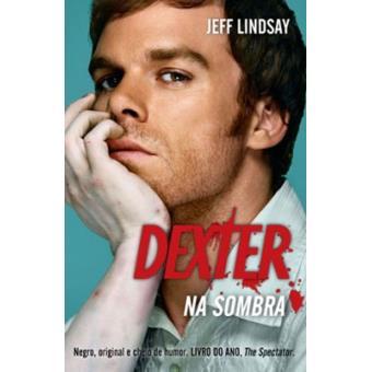 Dexter na Sombra - Jeff Lindsay - Compra Livros na Fnac.pt