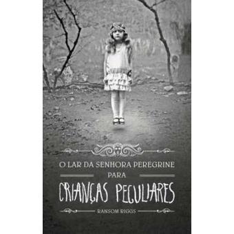 O Lar da Senhora Peregrine Para Crianças Peculiares - Livro 1