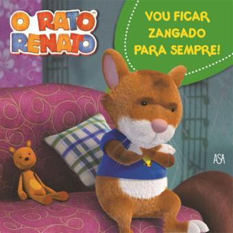 O Rato Renato - Livro 8: Vou Ficar Zangado Para Sempre