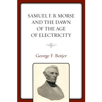 Samuel f. b. morse and the dawn of