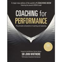 Coaching for Performance: The Principles and Practice of Coaching and Leadership