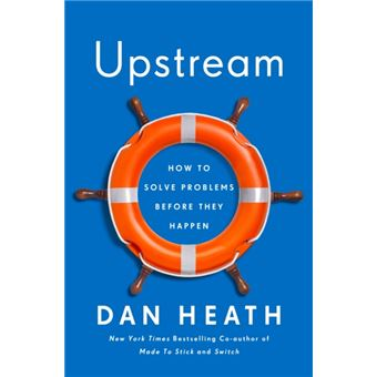 Upstream : How to Solve Problems Before They Happen