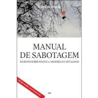 Manual de Sabotagem - Escritos Sobre Política, Memória e Capitalismo