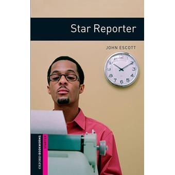Oxford Bookworms Library - Starter: Star Reporter