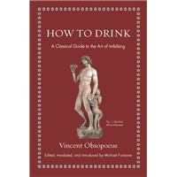 How to Drink : A Classical Guide to the Art of Imbibing