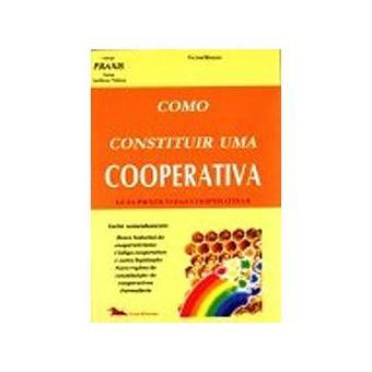 Como Constituir Uma Cooperativa : Guia Prático das Cooperativas