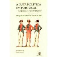 A Luta Politica em Portugal nos Finais do Antigo Regime