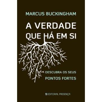 A Verdade Que Há Em Si Marcus Buckingham Marcus Buckingham Compra Livros Na Fnac Pt