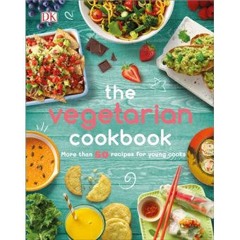 The Vegetarian Cookbook : More than 50 Recipes for Young Cooks