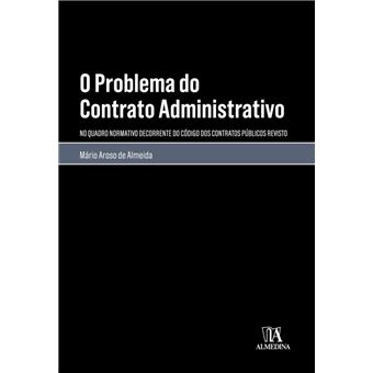 O Problema do Contrato Administrativo - No Quadro Normativo do Código dos Contratos Públicos Revisto