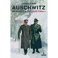 Auschwitz: Os Nazis e a Solução Final