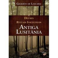Deuses e Rituais Iniciáticos da Antiga Lusitânia