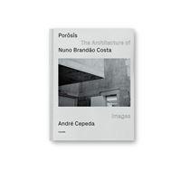Porosis: The Architecture of Nuno Brandão Costa
