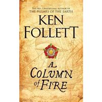 The Kingsbridge Novels - Book 3: A Column of Fire