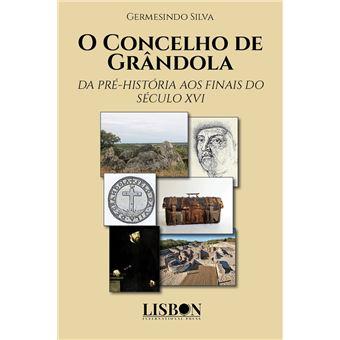 O Concelho de Grândola - Da Pré-História aos Finais do Século XVI