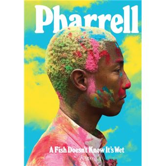 Pharrell: a fish doesn't know it's