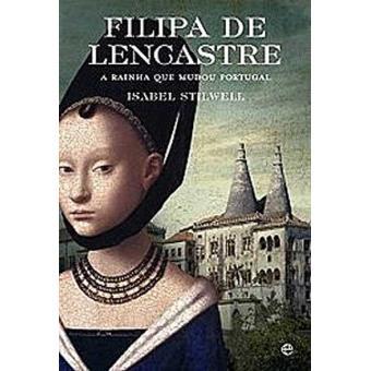 Filipa de Lencastre - A Rainha que Mudou Portugal