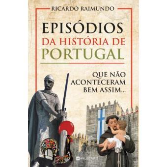 Episódios da História de Portugal que Não Aconteceram Bem Assim...