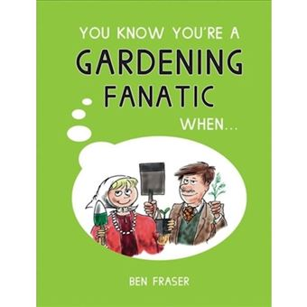 You know you're a gardening fanatic