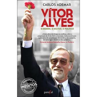 Vitor Alves - O Homem, o Militar, o Político