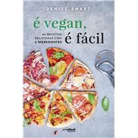 É Vegan é Fácil - 60 Receitas Deliciosas com 5 Ingredientes