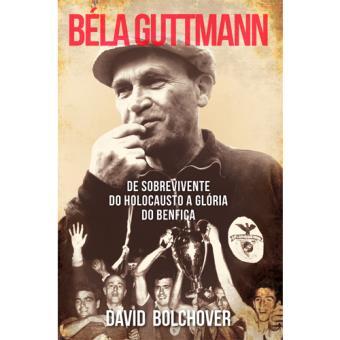 Béla Guttmann: De Sobrevivente do Holocausto a Glória do Benfica