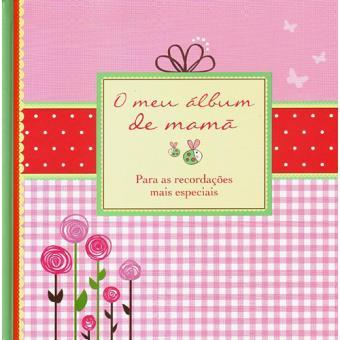 O Meu Álbum de Mamã - Para as Recordações Mais Especiais
