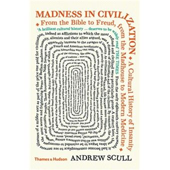 Madness in Civilization: A Culural History of Insanity