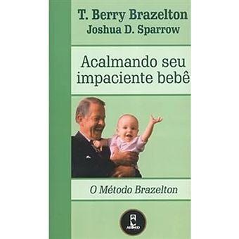 O Método Brazelton: Acalmando Seu Impaciente Bebê