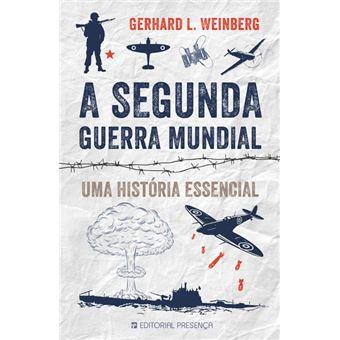 A Segunda Guerra Mundial: Uma História Essencial