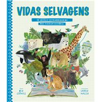 Vidas Selvagens - 50 Animais Extraordinários que Fizeram História