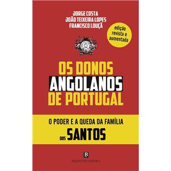 Os Donos Angolanos de Portugal - O Poder e a Queda da Família dos Santos