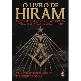 O Livro de Hiram - Maçonaria, Vênus e a Chave Secreta para a Revelação da Vida de Jesus