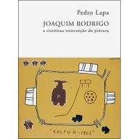 Joaquim Rodrigo - A Contínua Reinvenção da Pintura