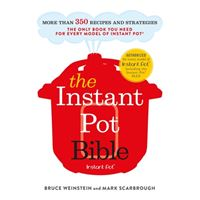 The Instant Pot Bible: The Only Book you Need for Every Model of Instant Pot