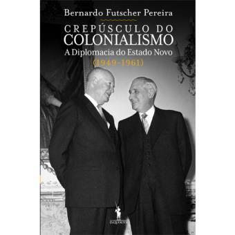 Crepúsculo do Colonialismo: A Diplomacia do Estado Novo
