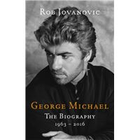 George Michael: The Biography 1963-2016