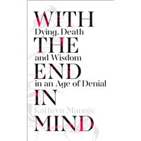 With the End in Mind : How to Live and Die WellWith the End in Mind : How to Live and Die Well