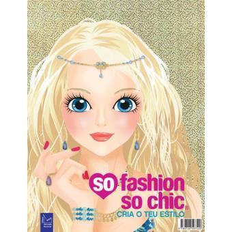 So Fashion so Chic - Cria o teu Estilo