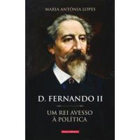 D. Fernando II - Um Rei Avesso à Política