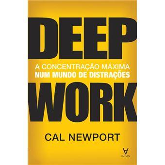 Deep Work - A concentração máxima num mundo de distrações