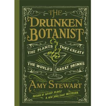 The Drunken Botanist: The Plants That Create the World's Great Drinks