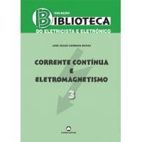 Biblioteca do Eletricista e Eletrónico - Livro 3: Corrente Contínua e Eletromagnetismo