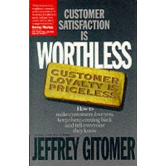 Customer satisfaction is worthless,