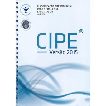 CIPE: Classificação Internacional Para a Prática de Enfermagem - Versão 2015