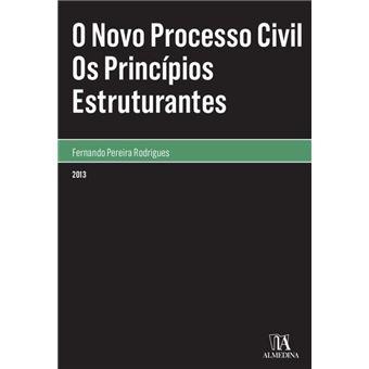 O Novo Processo Civil - Os Princípios Estruturantes