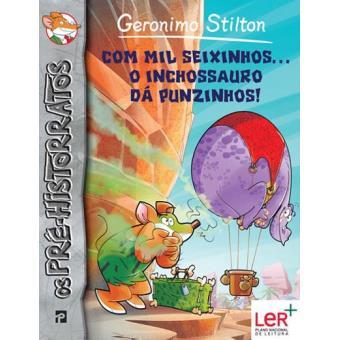 Os Pré-Historratos do Geronimo Stilton - Livro 13: Com Mil Seixinhos... o Inchossauro dá Punzinhos!
