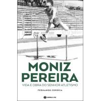 Moniz Pereira - Vida e Obra do Senhor Atletismo